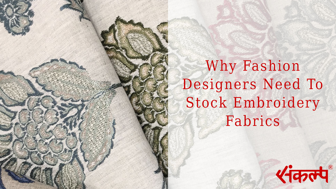 Why Fashion Designers Need To Stock Embroidery Fabrics